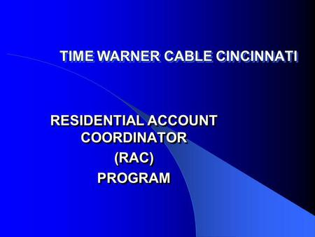 TIME WARNER CABLE CINCINNATI RESIDENTIAL ACCOUNT COORDINATOR (RAC)PROGRAM (RAC)PROGRAM.