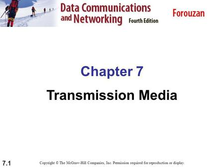 7.1 Chapter 7 Transmission Media Copyright © The McGraw-Hill Companies, Inc. Permission required for reproduction or display.