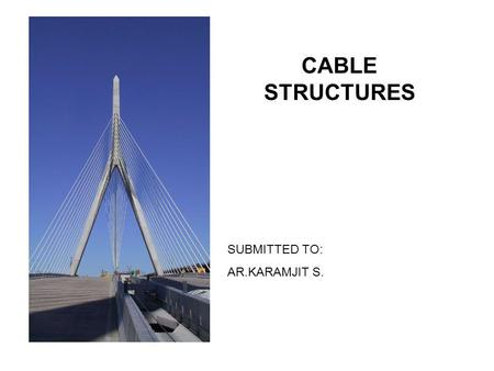 CABLE STRUCTURES SUBMITTED TO: AR.KARAMJIT S..