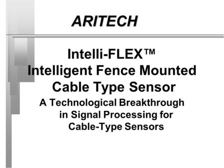 Intelli-FLEX Intelligent Fence Mounted Cable Type Sensor A Technological Breakthrough in Signal Processing for Cable-Type Sensors ARITECH.