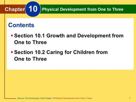 Glencoe The Developing Child Chapter 10 Physical Development from One to Three Chapter 10 Physical Development from One to Three 1 Chapter Physical Development.
