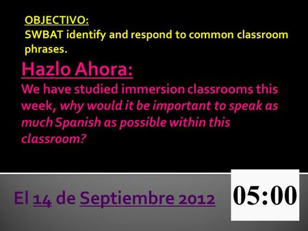 OBJECTIVO: SWBAT identify and respond to common classroom phrases. El 14 de Septiembre 2012.