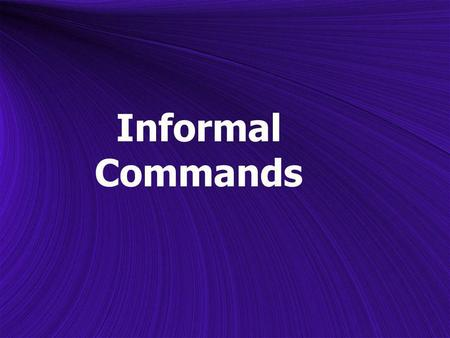 Informal Commands. To give a command in Spanish, you must first decide whether you wish to use an informal (tú) or formal (usted) command. In this lesson.