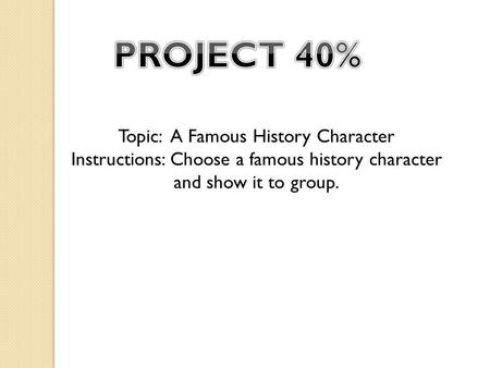 Topic: A Famous History Character Instructions: Choose a famous history character and show it to group.