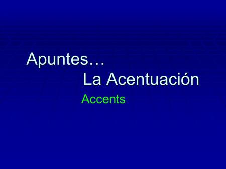 Apuntes… La Acentuación Accents. To know when a word needs an accent, you need to know... A) That some words always need an accent: 1. Question words.