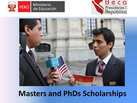 Masters and PhDs Scholarships. Created by PRONABEC February 13th. 2012 LEGISLATURE CONGRESS OF THE REPUBLIC LAW N°29837 THE PRESIDENT OF THE REPUBLIC.