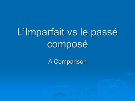LImparfait vs le passé composé A Comparison. Review: le passé composé What type of action does the passé composé represent? What type of action does the.