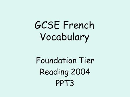 GCSE French Vocabulary Foundation Tier Reading 2004 PPT3.