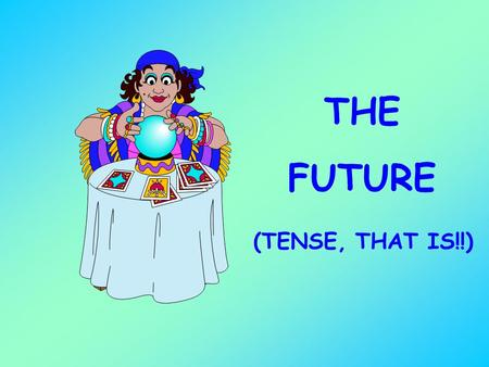 THE FUTURE (TENSE, THAT IS!!). THERE ARETWOWAYS TO EXPRESS THE FUTURE IN FRENCH 1. USING THE VERB ALLER (TO GO) 2. USING THE REAL FUTURE TENSE (TRANSLATES.