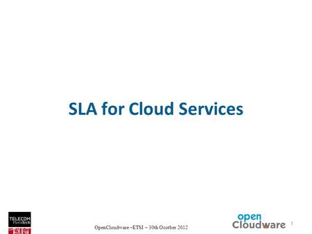 OpenCloudware –ETSI – 30th Ocotber 2012 SLA for Cloud Services 1.