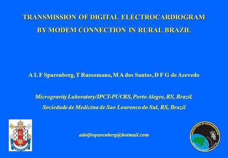 TRANSMISSION OF DIGITAL ELECTROCARDIOGRAM BY MODEM CONNECTION IN RURAL BRAZIL A L F Sparenberg, T Russomano, M A dos Santos, D F G de Azevedo Microgravity.