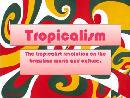Tropicalism The tropicalist revolution on the brazilian music and culture.
