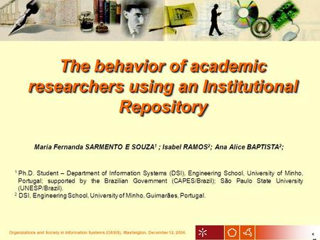 1 The behavior of academic researchers using an Institutional Repository Maria Fernanda SARMENTO E SOUZA 1 ; Isabel RAMOS 2 ; Ana Alice BAPTISTA 2 ; 1.