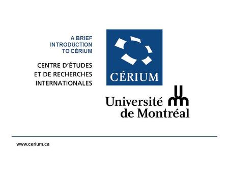 Www.cerium.ca Corps du texteccc A BRIEF INTRODUCTION TO CÉRIUM.