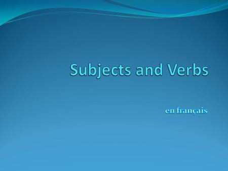 Subjects and Verbs In English, sentences have a subject and a verb. The subject is the person or thing that is doing the action or that is being described.