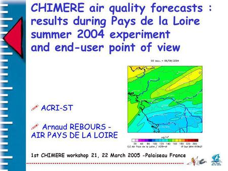CHIMERE air quality forecasts : results during Pays de la Loire summer 2004 experiment and end-user point of view ! Arnaud REBOURS - AIR PAYS DE LA LOIRE.