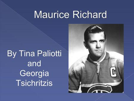 Maurice Richard By Tina Paliotti and Georgia Tsichritzis.
