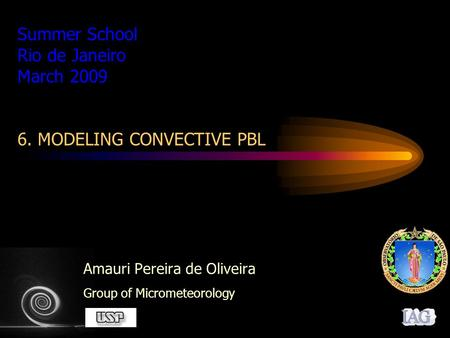 Summer School Rio de Janeiro March 2009 6. MODELING CONVECTIVE PBL Amauri Pereira de Oliveira Group of Micrometeorology.