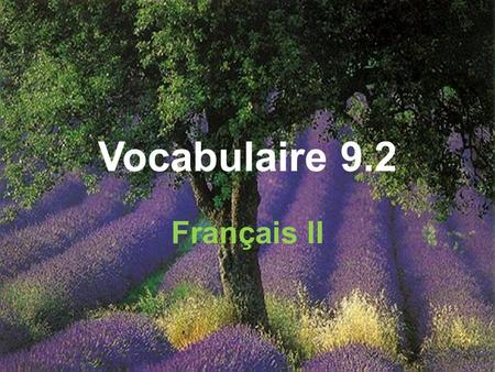 Vocabulaire 9.2 Français II. Tu connais la nouvelle ? Did you hear the latest news?