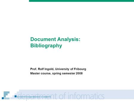 Prénom Nom Document Analysis: Bibliography Prof. Rolf Ingold, University of Fribourg Master course, spring semester 2008.