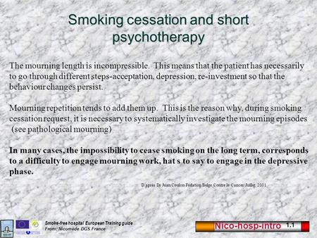 Nico-hosp-intro 1.1 Smoke-free hospital European Training guide From: Nicomède DGS France Smoking cessation and short psychotherapy The mourning length.