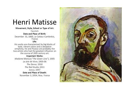 Henri Matisse Movement, Style, School or Type of Art: Fauvism