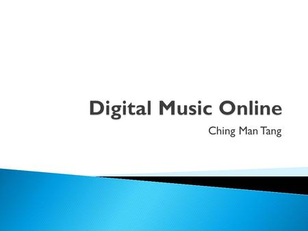Ching Man Tang.  Physical and digital  Sales in Finland and elsewhere  Legal ◦ Distribution  Illegal  Summary Digitaalinen Musiikki Internetissä2/14.