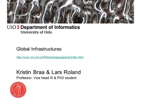 Global Infrastructures  Kristin Braa & Lars Roland Professor, Vice head Ifi & PhD student.