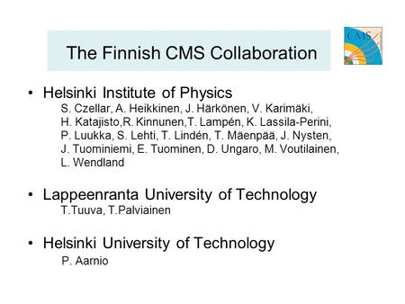 The Finnish CMS Collaboration Helsinki Institute of Physics S. Czellar, A. Heikkinen, J. Härkönen, V. Karimäki, H. Katajisto,R. Kinnunen,T. Lampén, K.