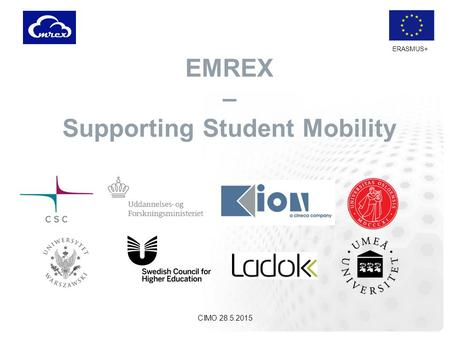 ERASMUS+ EMREX – Supporting Student Mobility CIMO 28.5.2015.