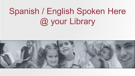 Spanish / English Spoken your Library. Classes de Ingles para todos Free English Classes for All Bienvenidos / Welcome.