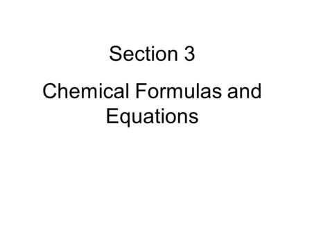 Section 3 Chemical Formulas and Equations. 2 Material was developed by combining Janusa's material with the lecture outline provided with Ebbing, D. D.;