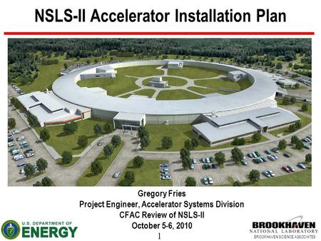1 BROOKHAVEN SCIENCE ASSOCIATES NSLS-II Accelerator Installation Plan Gregory Fries Project Engineer, Accelerator Systems Division CFAC Review of NSLS-II.