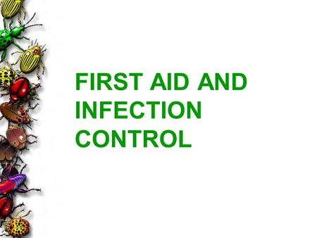 FIRST AID AND INFECTION CONTROL. 2 PERFORMANCE OBJECTIVES 1.Identify common snakes and insects and how to care for bites and stings. 2.Identify routes.