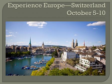  Arrive from Strasbourg  Check into Hotel  Dinner  Cruise on Lake Zurich.