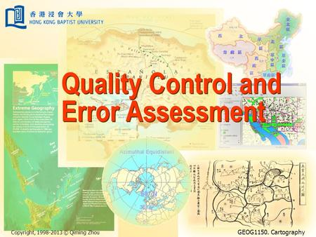 Copyright, 1998-2013 © Qiming Zhou GEOG1150. Cartography Quality Control and Error Assessment.