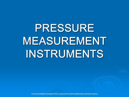 PRESSURE MEASUREMENT INSTRUMENTS © Commonwealth of Australia 2010 | Licensed under AEShareNet Share and Return licence.