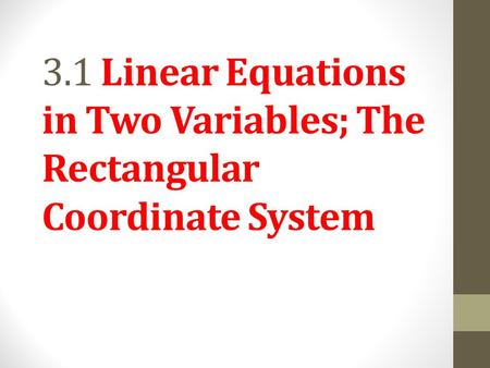 Objective 1 Interpret graphs. Slide Linear Equations in Two Variables; The Rectangular Coordinate System.