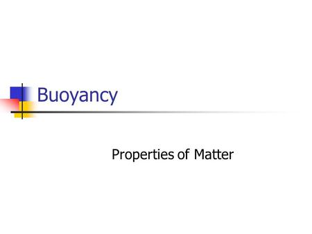Buoyancy Properties of Matter. Buoyancy of Fluids Key Term: Buoyancy Key Concepts: Archimedes' Principle Why do objects float? How do you determine the.
