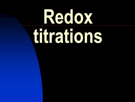 Redox titrations. HIGHER GRADE CHEMISTRY CALCULATIONS Redox Titration. Redox titrations are used to find out information about one reactant, using known.