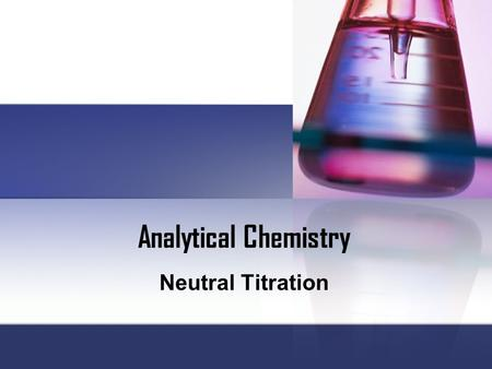 Analytical Chemistry Neutral Titration. Introduction Neutral titrations are considered the most volumetric analysis titrations practiced since they feature.