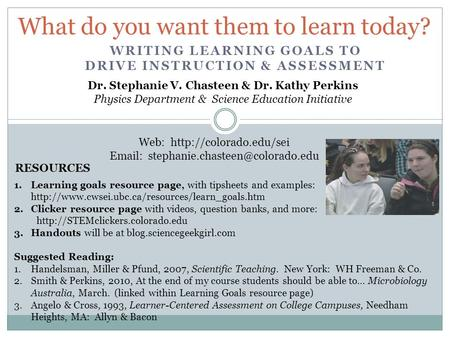 What do you want them to learn today? Dr. Stephanie V. Chasteen & Dr. Kathy Perkins Physics Department & Science Education Initiative Web: