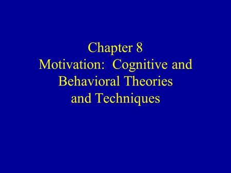 Chapter 8 <strong>Motivation</strong>: Cognitive and Behavioral <strong>Theories</strong> and Techniques