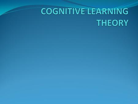 USING THINKING TO LEARN The Cognitive Learning Theory explains why the brain is the most incredible network of information processing and interpretation.