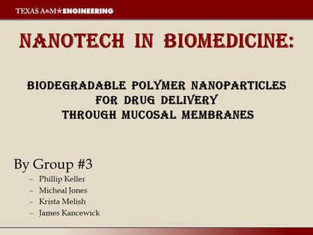 Nanotech in Biomedicine: Biodegradable Polymer Nanoparticles for drug delivery through mucosal Membranes By Group #3 Phillip Keller Micheal.
