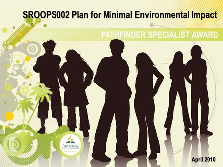 PATHFINDER SPECIALIST AWARD SROOPS002 Plan for Minimal Environmental Impact April 2010.