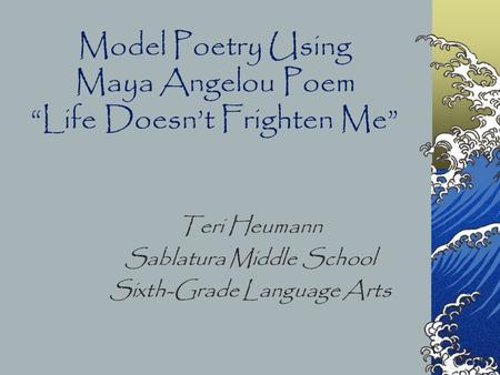 "Model Poetry Using Maya Angelou Poem ""Life Doesn't Frighten Me"""