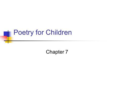 Poetry for Children Chapter 7. What is Poetry? Lang. with intense feeling & imagery Qualities of sound that bounce pleasingly off the tongue tickle the.