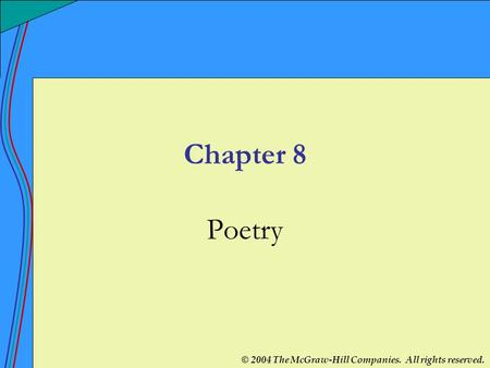 © 2004 The McGraw-Hill Companies. All rights reserved. Chapter 8 Poetry.