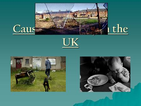 "Causes of Poverty in the UK. What is Poverty?  ""Individuals, families and groups in the population can be said to be in poverty when they lack the resources."